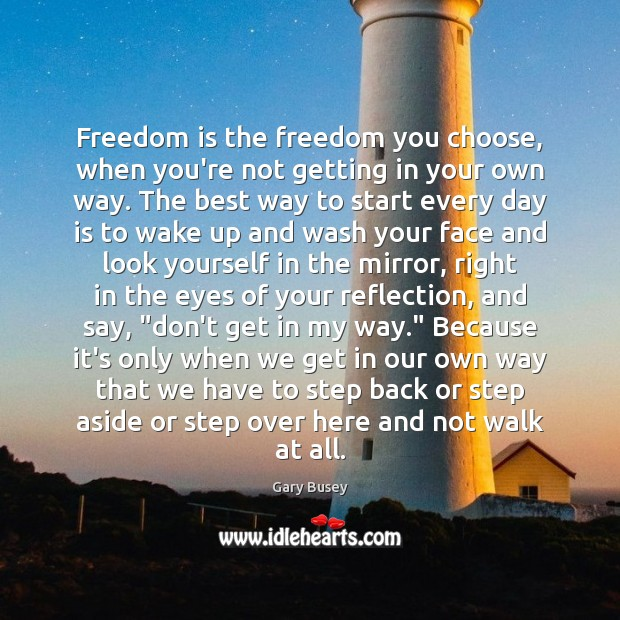Freedom is the freedom you choose, when you're not getting in your Image