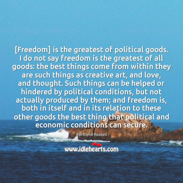 Image, [Freedom] is the greatest of political goods. I do not say freedom