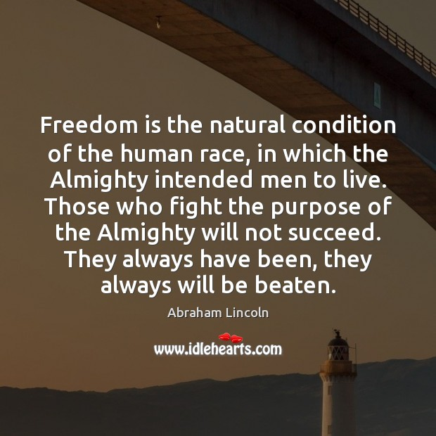 Freedom is the natural condition of the human race, in which the Image