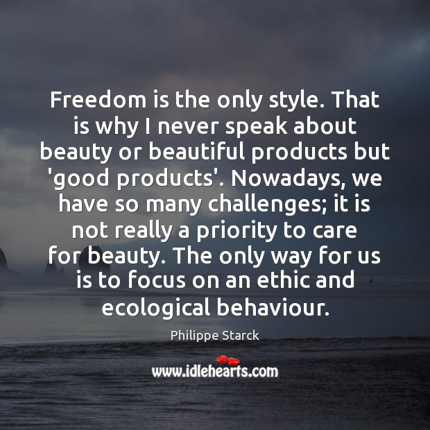 Freedom is the only style. That is why I never speak about Philippe Starck Picture Quote