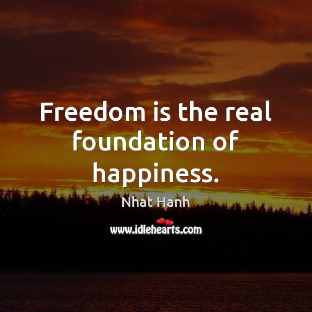 Image, Freedom is the real foundation of happiness.