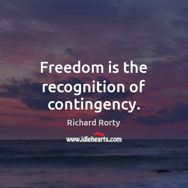 Image, Freedom is the recognition of contingency.