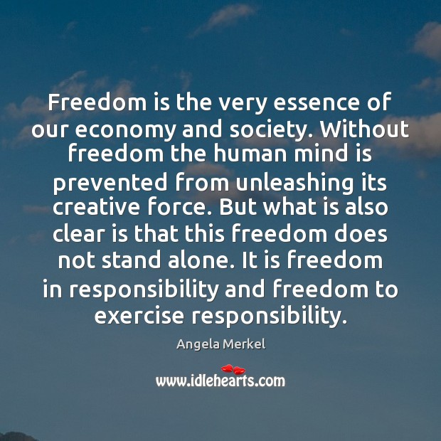 Freedom is the very essence of our economy and society. Without freedom Angela Merkel Picture Quote