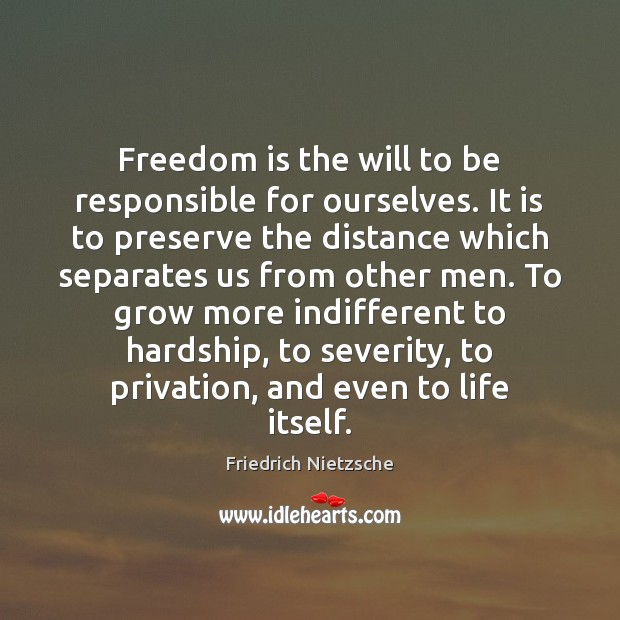 Image, Freedom is the will to be responsible for ourselves. It is to