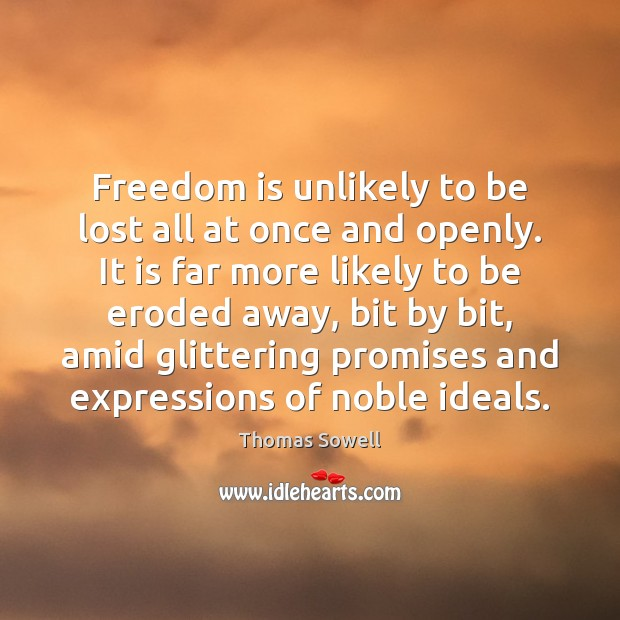 Freedom is unlikely to be lost all at once and openly. It Thomas Sowell Picture Quote