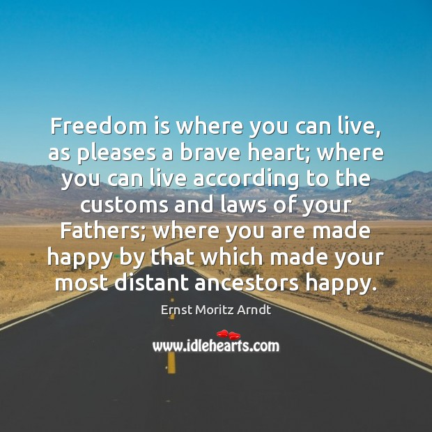 Freedom is where you can live, as pleases a brave heart; where Freedom Quotes Image