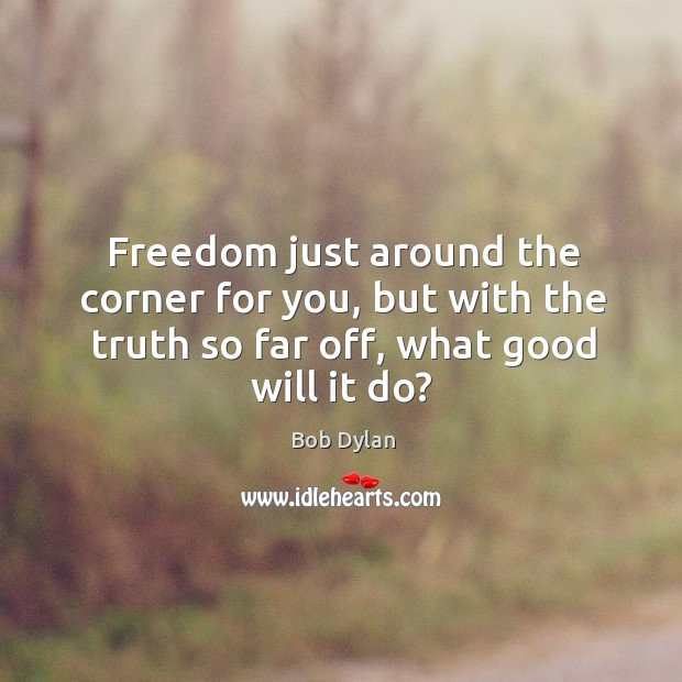Freedom just around the corner for you, but with the truth so Image