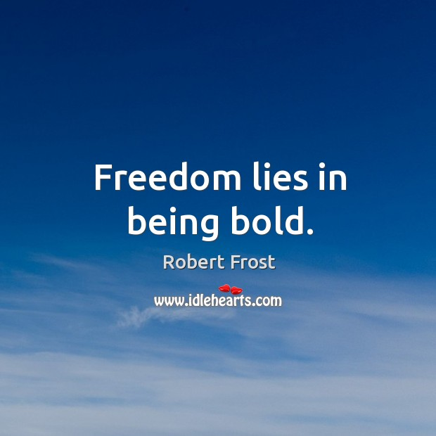 Freedom lies in being bold. Image
