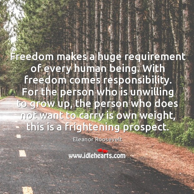 Freedom makes a huge requirement of every human being. Image