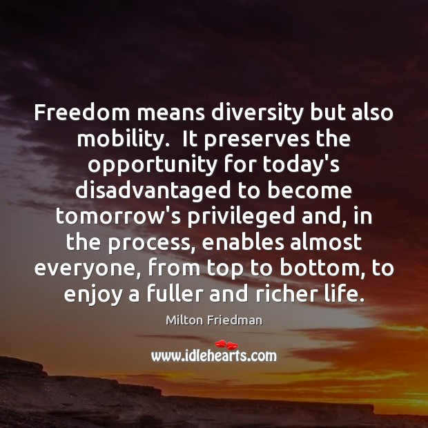 Image, Freedom means diversity but also mobility.  It preserves the opportunity for today's