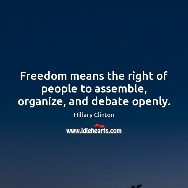 Freedom means the right of people to assemble, organize, and debate openly. Image
