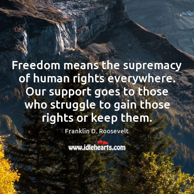 Freedom means the supremacy of human rights everywhere. Our support goes to Image