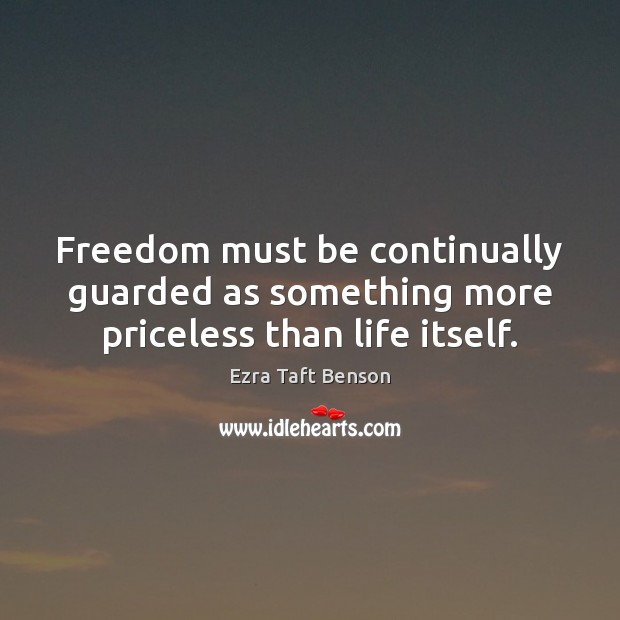 Image, Freedom must be continually guarded as something more priceless than life itself.