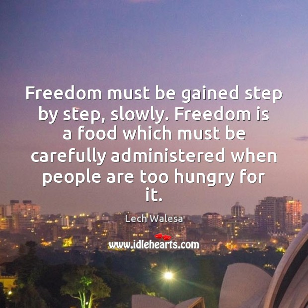 Image, Freedom must be gained step by step, slowly. Freedom is a food