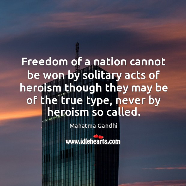 Image, Freedom of a nation cannot be won by solitary acts of heroism