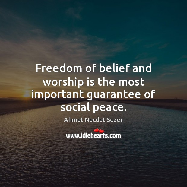 Freedom of belief and worship is the most important guarantee of social peace. Worship Quotes Image