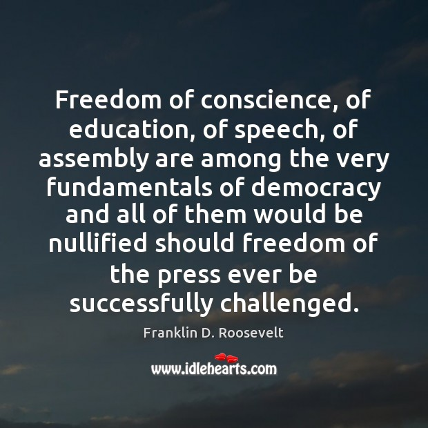 Freedom of conscience, of education, of speech, of assembly are among the Image