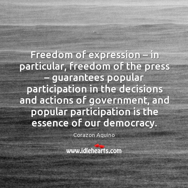 Freedom of expression – in particular, freedom of the press – guarantees popular participation Corazon Aquino Picture Quote