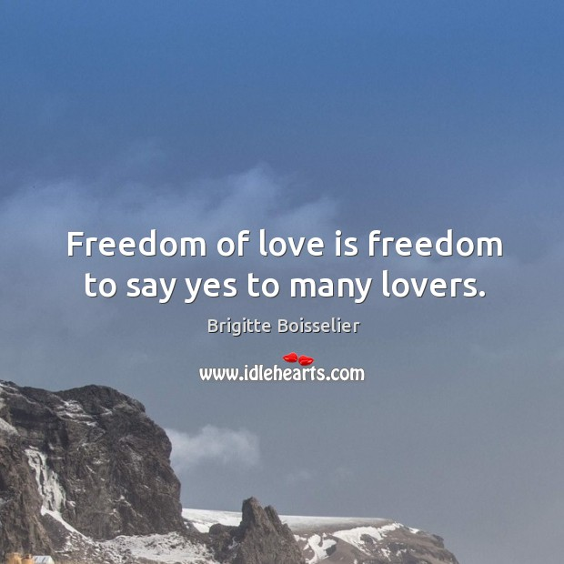 Image, Freedom of love is freedom to say yes to many lovers.