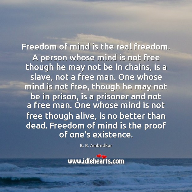 Image, Freedom of mind is the real freedom. A person whose mind is