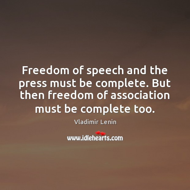Freedom of speech and the press must be complete. But then freedom Vladimir Lenin Picture Quote