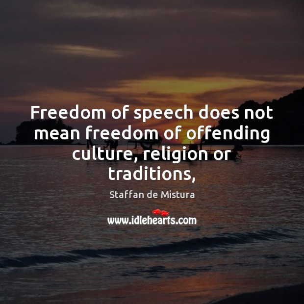 Freedom of speech does not mean freedom of offending culture, religion or traditions, Freedom of Speech Quotes Image