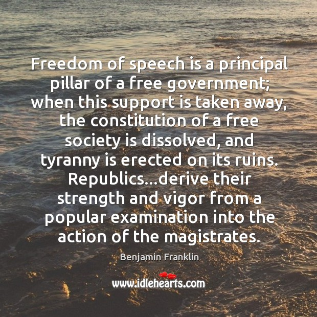 Freedom of speech is a principal pillar of a free government; when Image