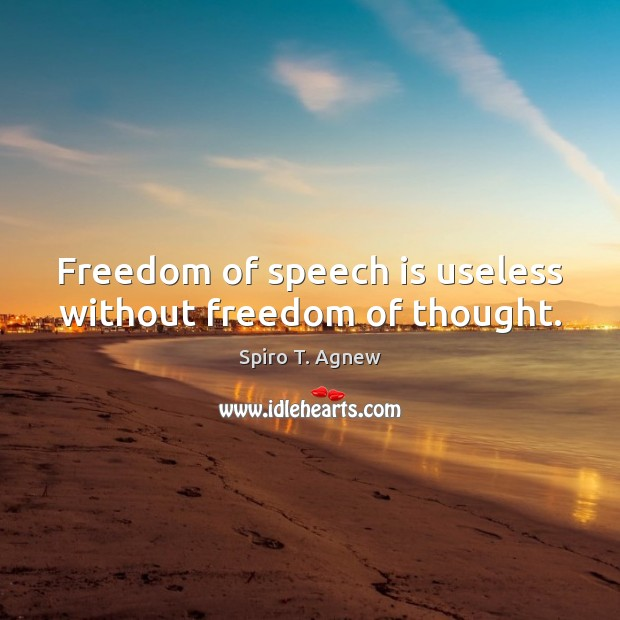 Freedom of speech is useless without freedom of thought. Freedom of Speech Quotes Image
