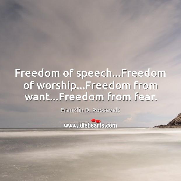 Freedom of speech…Freedom of worship…Freedom from want…Freedom from fear. Freedom of Speech Quotes Image