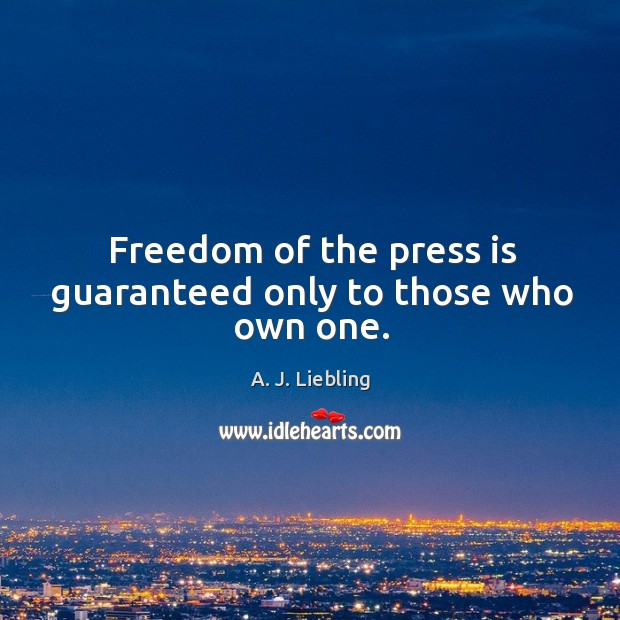 Image, Freedom of the press is guaranteed only to those who own one.