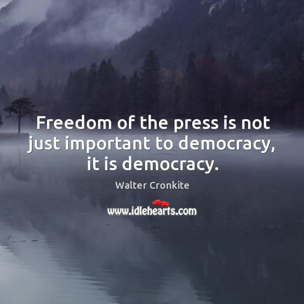 Freedom of the press is not just important to democracy, it is democracy. Image