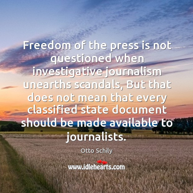Freedom of the press is not questioned when investigative journalism unearths scandals, but that does Otto Schily Picture Quote