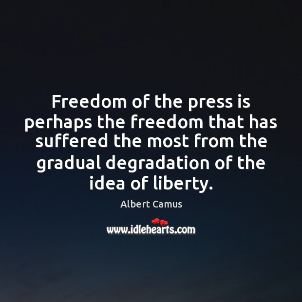 Freedom of the press is perhaps the freedom that has suffered the Albert Camus Picture Quote