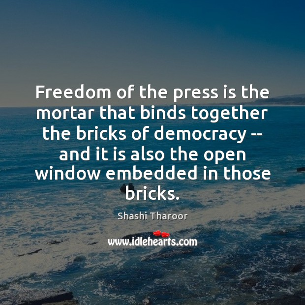 Freedom of the press is the mortar that binds together the bricks Shashi Tharoor Picture Quote