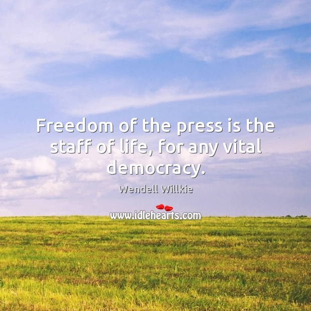 Freedom of the press is the staff of life, for any vital democracy. Wendell Willkie Picture Quote