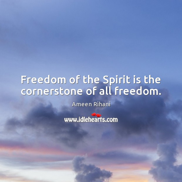 Freedom of the Spirit is the cornerstone of all freedom. Image