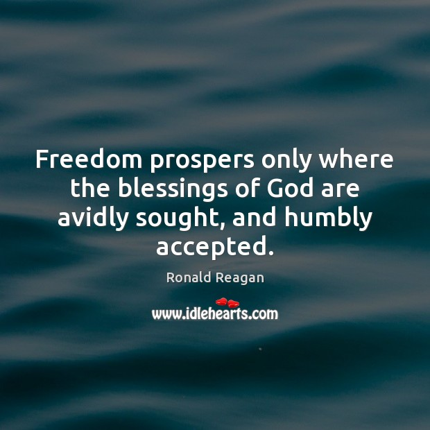 Image, Freedom prospers only where the blessings of God are avidly sought, and humbly accepted.