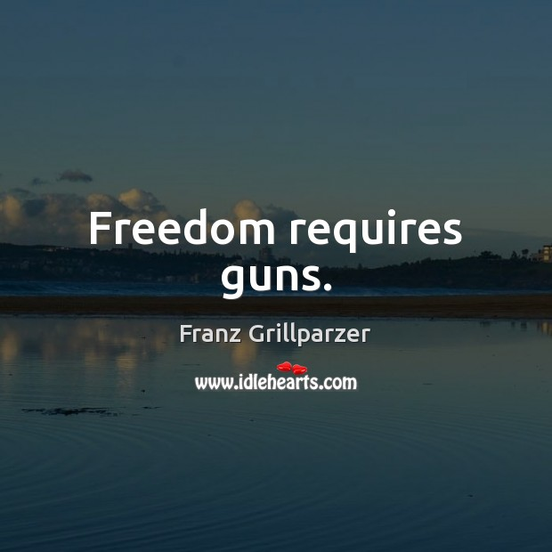 Freedom requires guns. Image