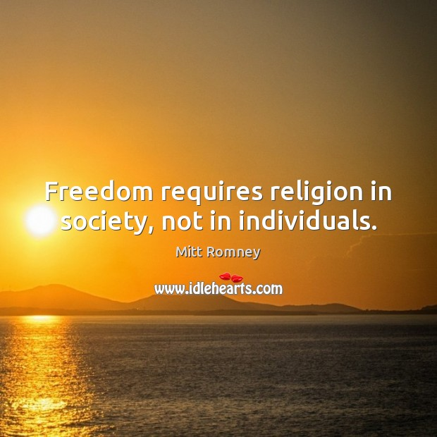 Freedom requires religion in society, not in individuals. Image