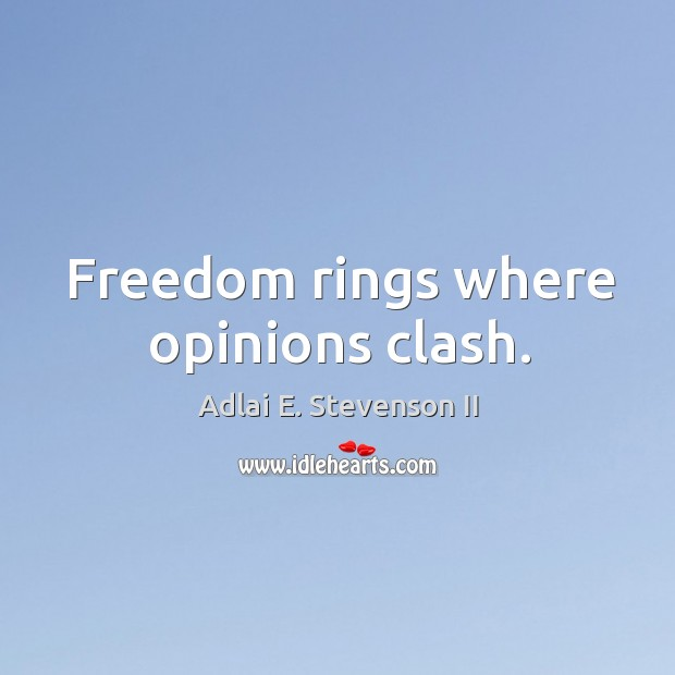 Freedom rings where opinions clash. Image