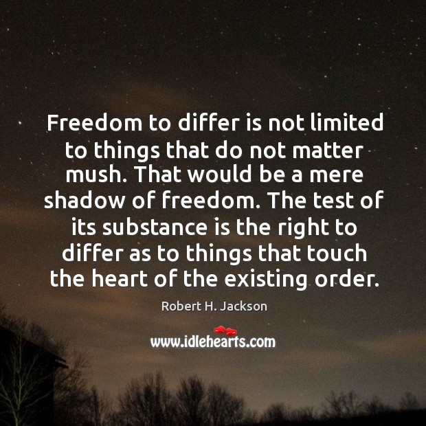 Freedom to differ is not limited to things that do not matter mush. Robert H. Jackson Picture Quote