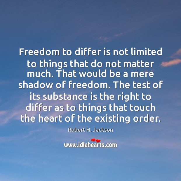 Freedom to differ is not limited to things that do not matter Robert H. Jackson Picture Quote