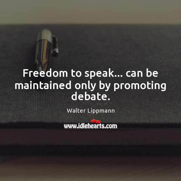Freedom to speak… can be maintained only by promoting debate. Walter Lippmann Picture Quote