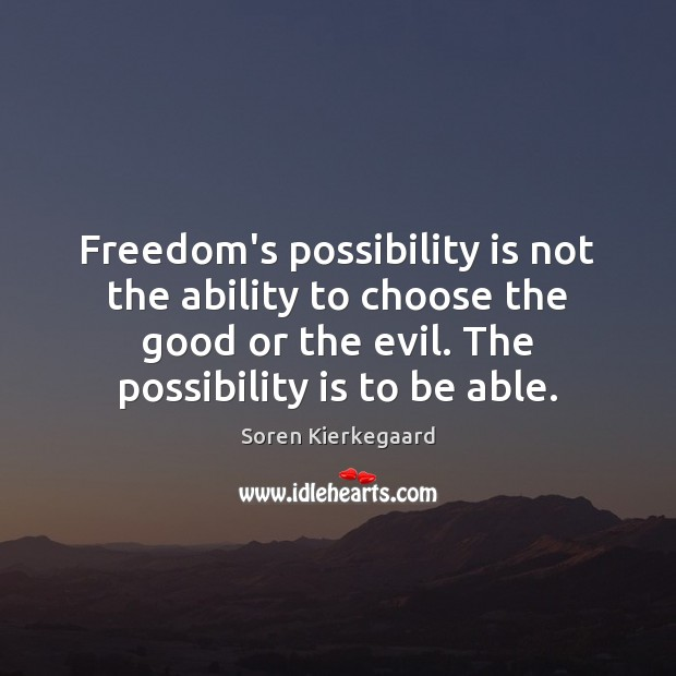 Freedom's possibility is not the ability to choose the good or the Ability Quotes Image