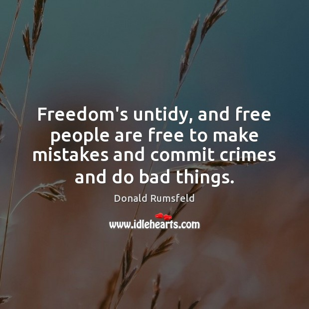 Freedom's untidy, and free people are free to make mistakes and commit Image