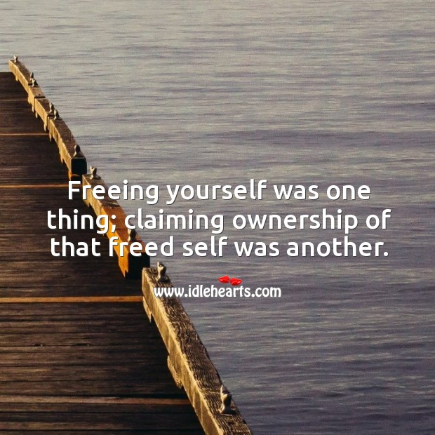 Freeing yourself was one thing; claiming ownership of that freed self was another. Image