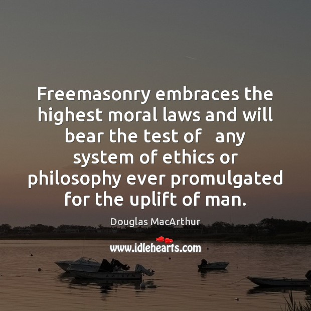 Freemasonry embraces the highest moral laws and will bear the test of Image