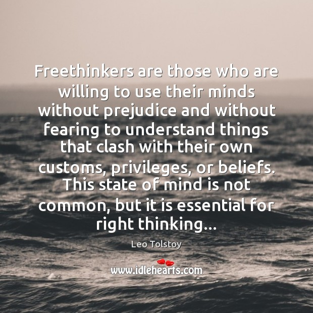 Freethinkers are those who are willing to use their minds without prejudice Image