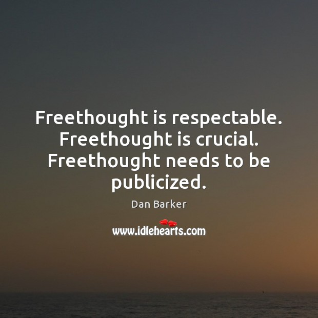 Image, Freethought is respectable. Freethought is crucial. Freethought needs to be publicized.