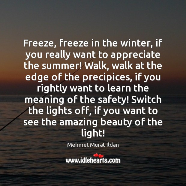 Freeze, freeze in the winter, if you really want to appreciate the Image